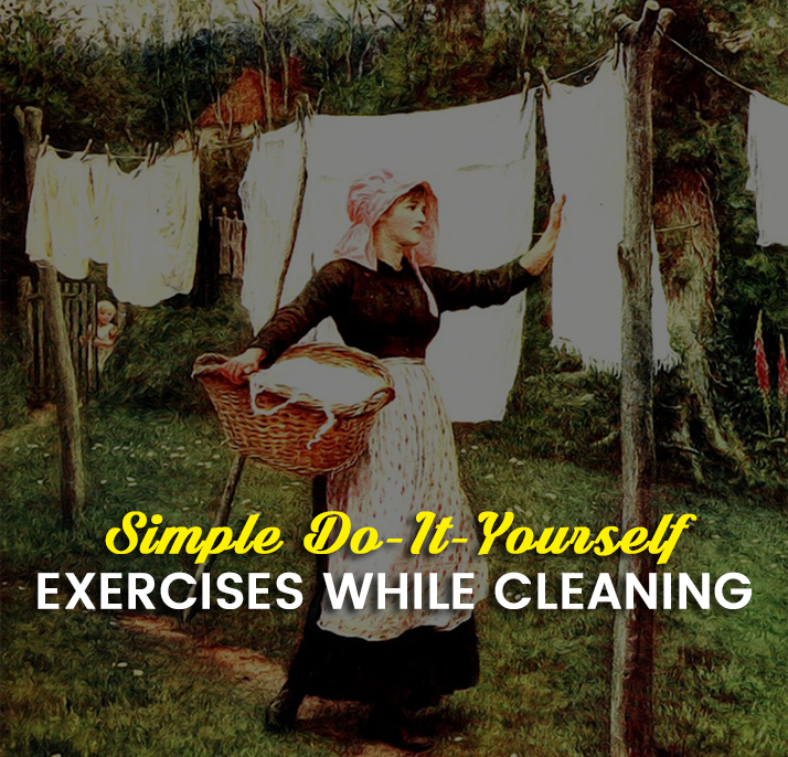 Simple Do It Yourself Exercises while Cleaning